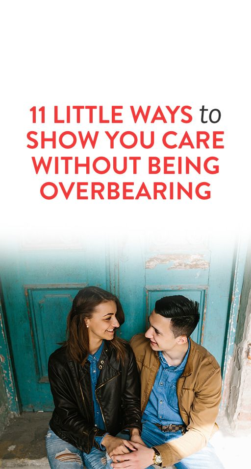 11 Little Ways To Show You Care Without Being Overbearing