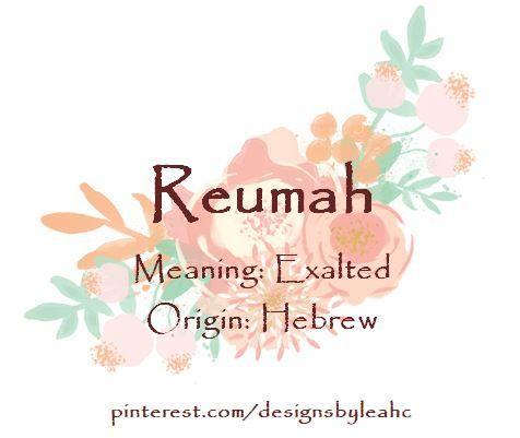 Baby Girl Name: Reumah  Meaning: Exalted  Origin: Hebrew