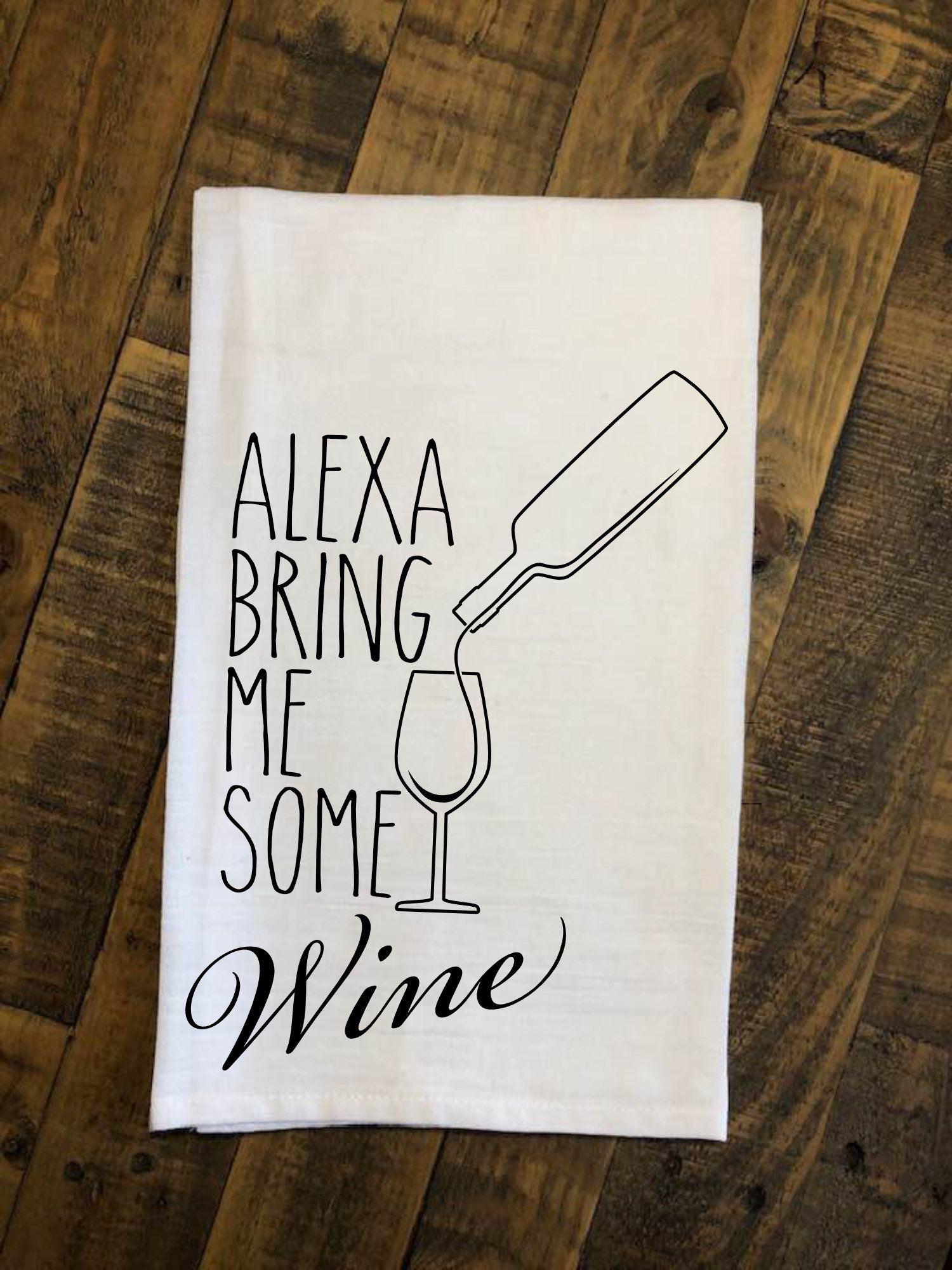 Alexa Bring Me Some Wine Alexa Kitchen Towel Bring Me Wine Tea