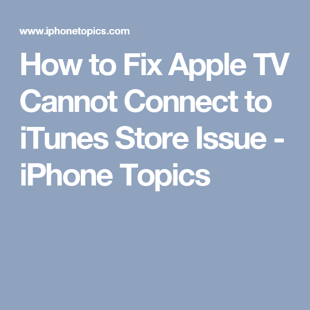 How to Fix Apple TV Cannot Connect to iTunes Store Issue
