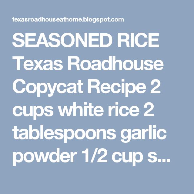 SEASONED RICE Texas Roadhouse Copycat Recipe 2 cups white rice 2 tablespoons garlic powder 1/2 ...
