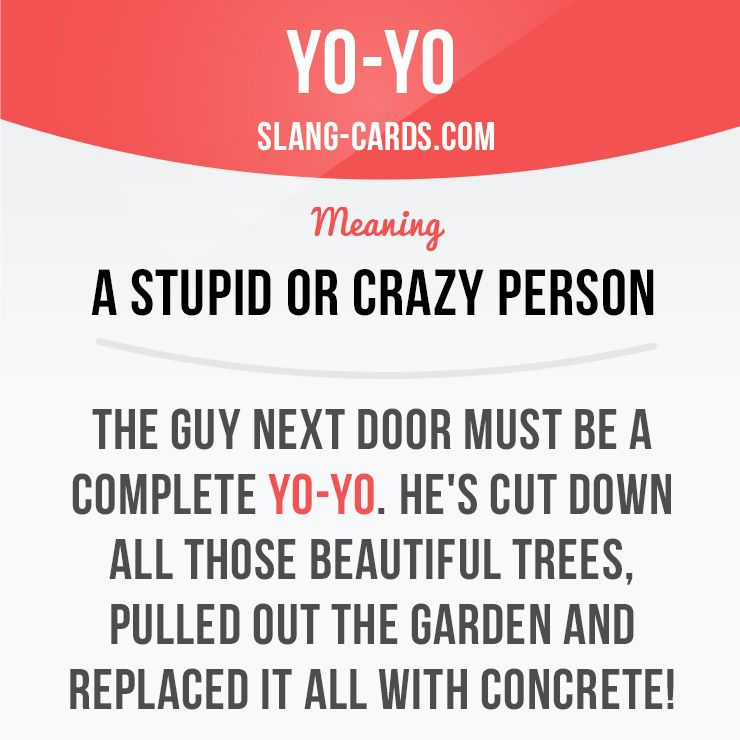 Yo-yo means a stupid or crazy person. Example: The guy