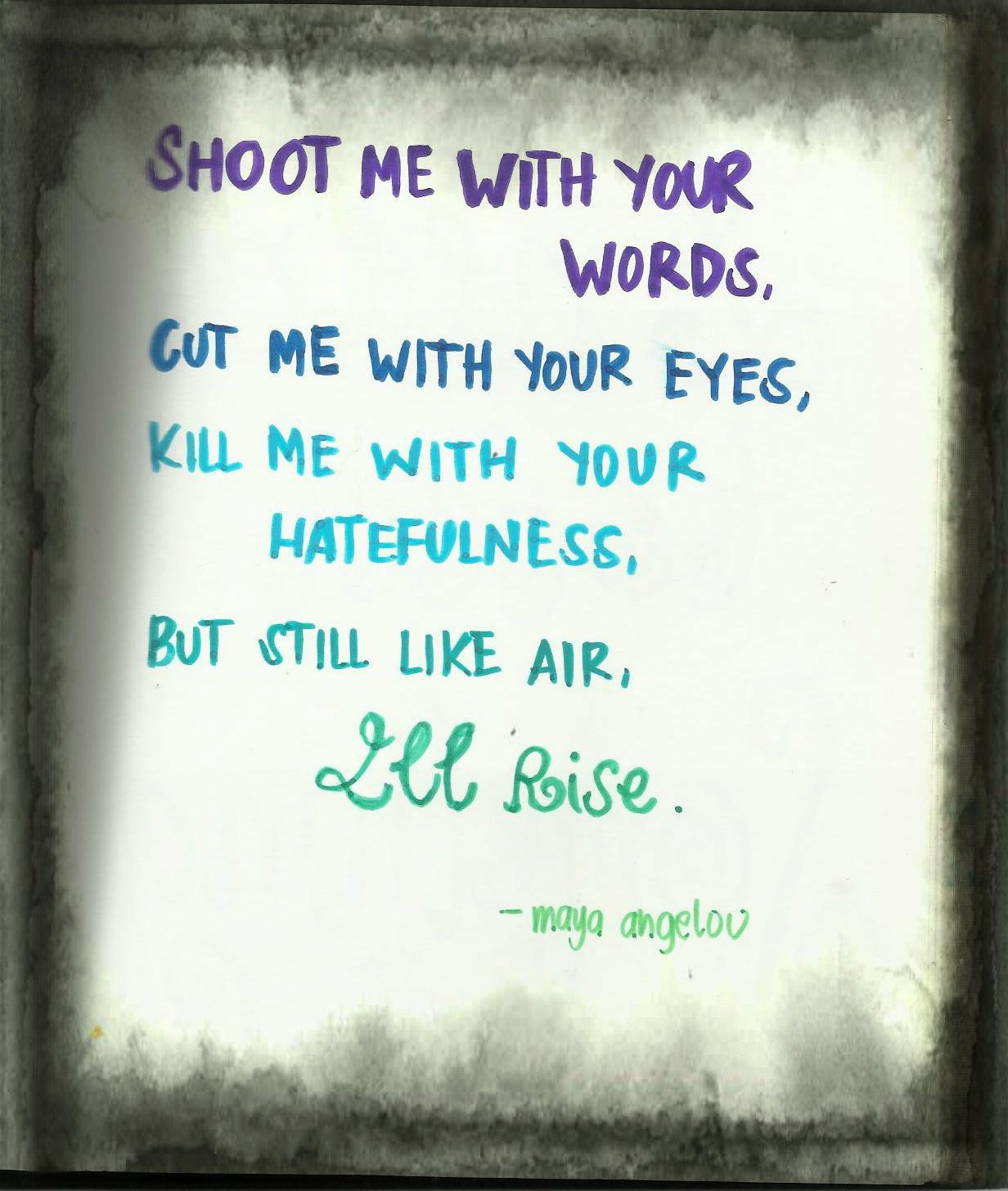 Shoot me with your words cut me with your eyes kill me with your hatefulness but still like ...