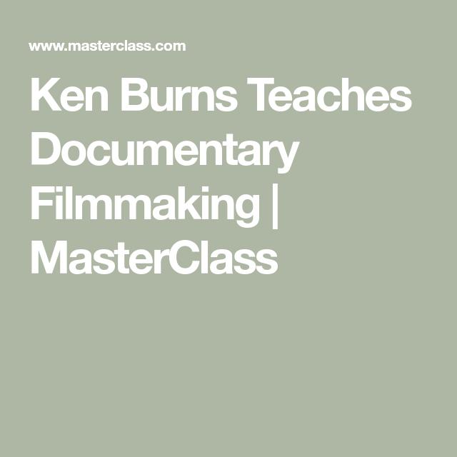 Ken Burns Teaches Documentary Filmmaking   MasterClass