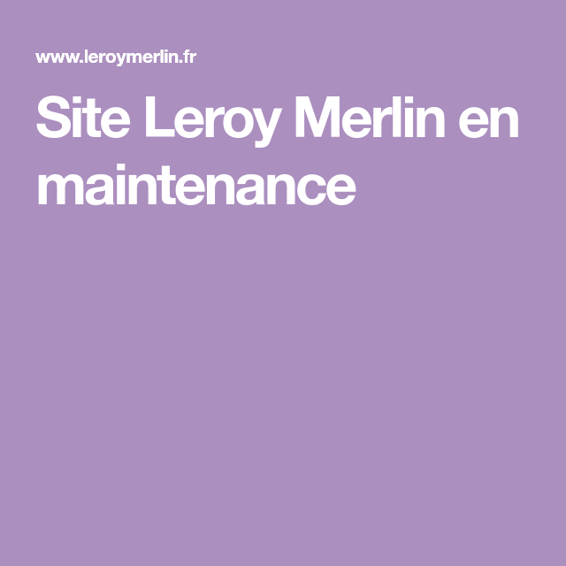 Site Leroy Merlin En Maintenance Merlin Leroy Merlin Installation Electrique