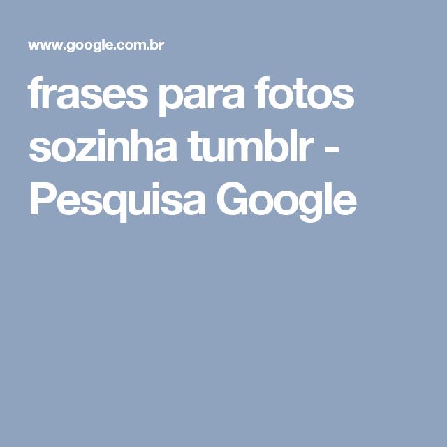 Frases Para Fotos Sozinha Tumblr Pesquisa Google Pensamentos