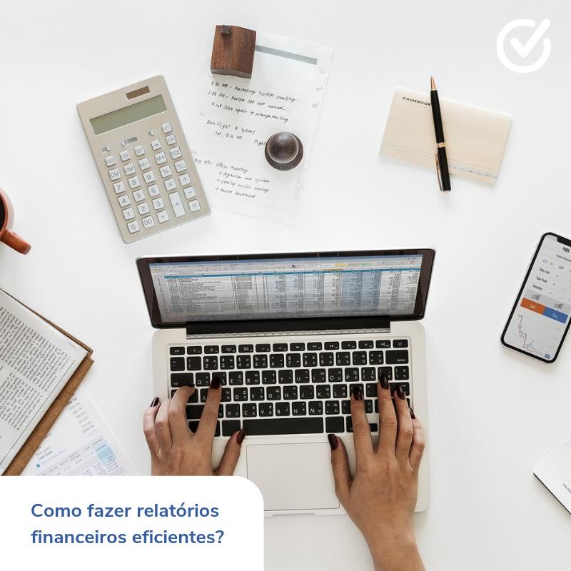 Aprenda a fazer relatórios financeiros eficientes