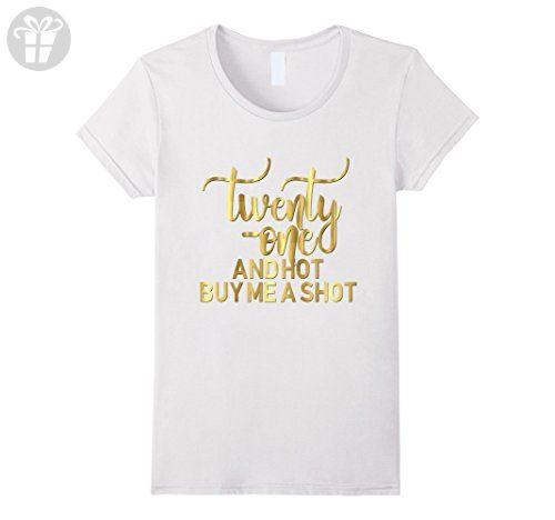 Womens 21st Birthday Shirt Twenty One And Hot Buy Me A Shot Gold 21 Large White