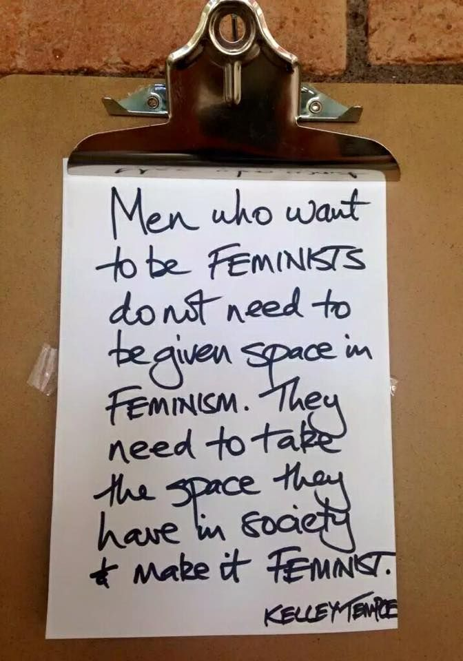 men who want to be feminists do not need to be given space in feminism