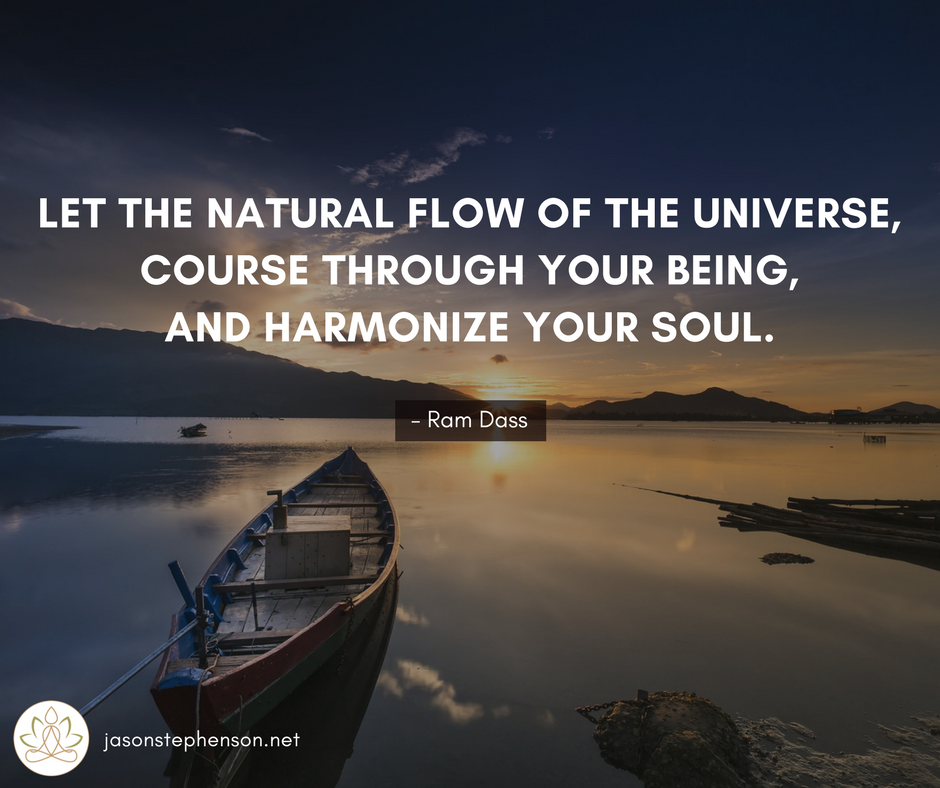 Let the natural flow of the universe, course through your being ...