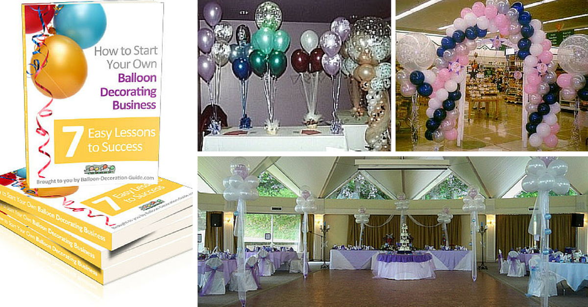 How To Start Your Own Balloon Decorating Business Become A Decorator Earn Living Doing What You Love Check Out Our 4 Weeks Ecourse Now