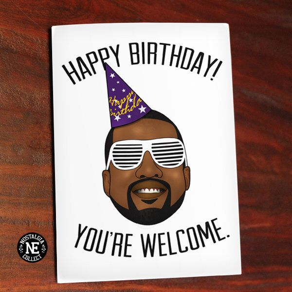 Happy Birthday Kanye West Inspired Card You 39 Re Welcome 5 X 7 Inch Birthday Card Hip Hop Birthday Cards Birthday Cards Funny Birthday Cards