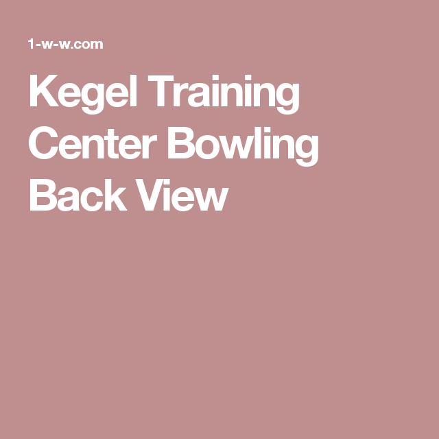 Kegel Training Center Bowling Back View