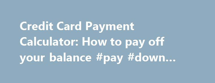 Credit Card Payment Calculator How To Pay Off Your Balance Pay