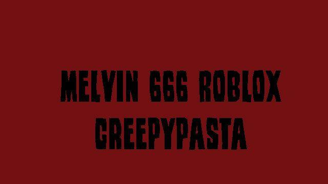 Roblox Creepypasta Accounts Melvin 666 Roblox Creepypasta Creepypasta Roblox Melvin