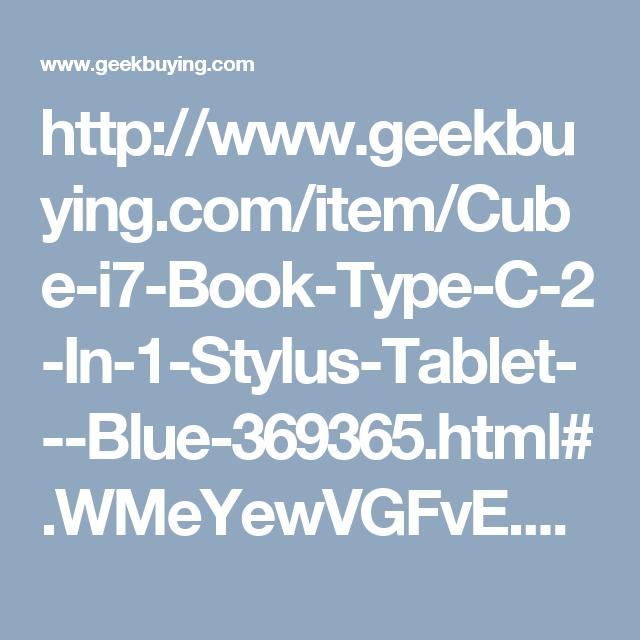 http://www.geekbuying.com/item/Cube-i7-Book-Type-C-2-In-1-Stylus-Tablet---Blue-369365.html#.WMeYewVGFvE.pinterest_share