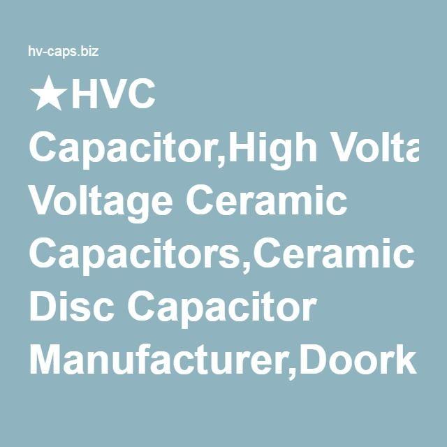 Hvc Capacitor High Voltage Ceramic Capacitors Ceramic Disc Capacitor Manufacturer Doorknob Capacitors Top Manufacturer Capacitors Ceramics High Voltage