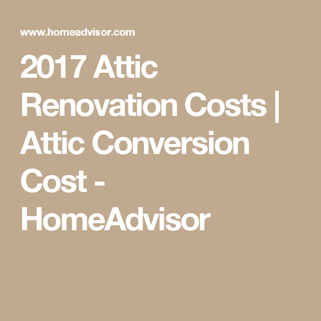 2017 Attic Renovation Costs Conversion Cost Homeadvisor Finishing An