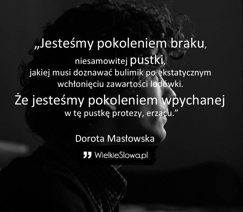 1a46670768a41b Dorota Masłowska - cytaty