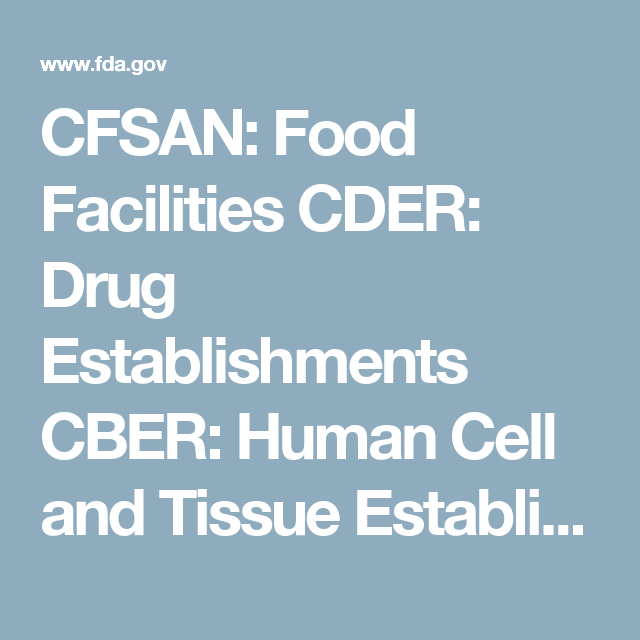 Cfsan Food Facilities Cder Drug Establishments Cber Human Cell