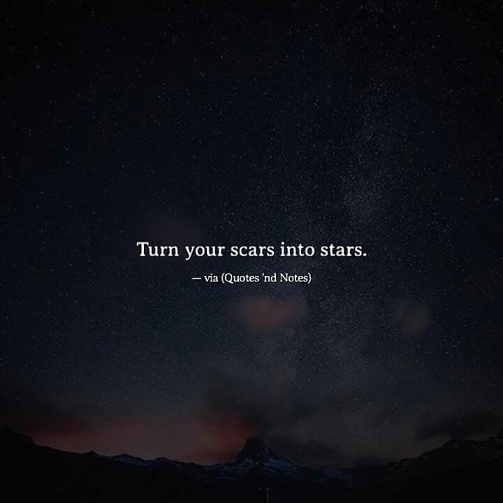 Turning one\'s scar into stars that\'s what is beauty ...