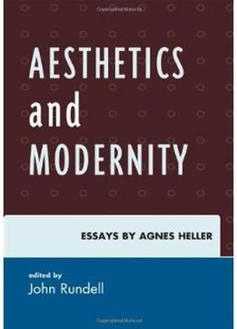 Aesthetics And Modernity: Essays By Agnes Heller PDF