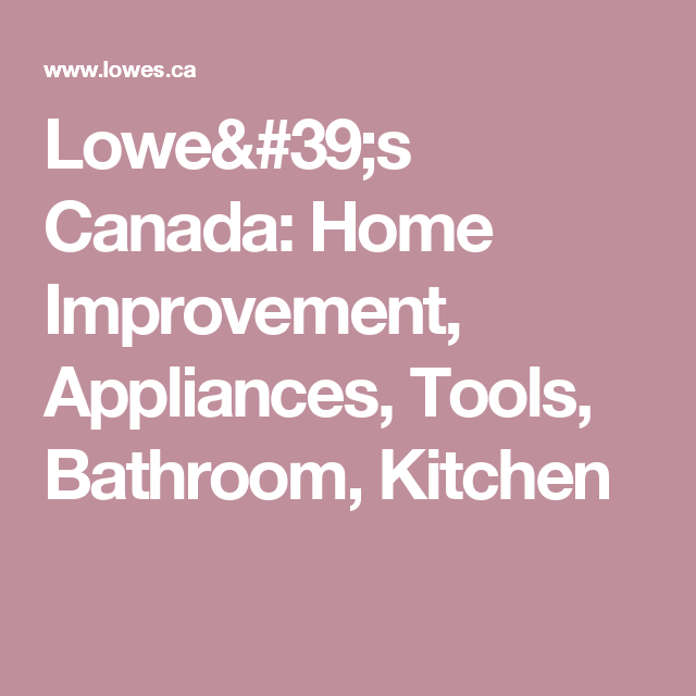 Lowe's Canada: Home Improvement, Appliances, Tools