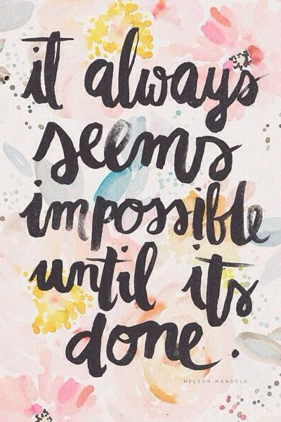 "It always seems impossible until it's done. *NOTE: make this using watercolor on a 9"" by 12"""