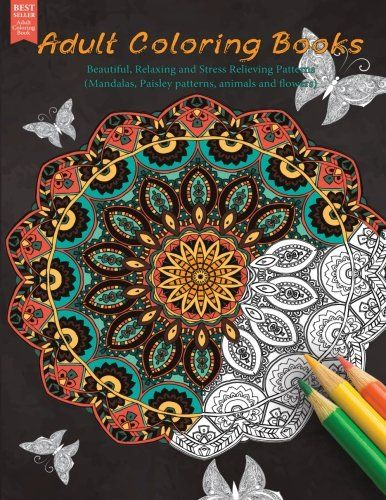 Introducing Adult Coloring Books Beautiful Relaxing And Stress Relieving Patterns Mandalas Paisley Animals Flowers