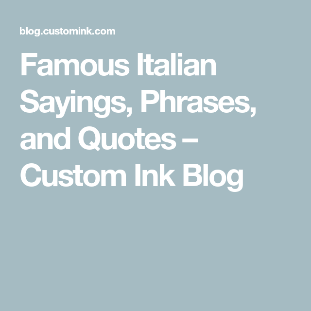 Famous Italian Sayings Phrases And Quotes Custom Ink Italian Quotes Italian Quote Tattoos Sayings
