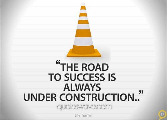 The Road To Success Is Always Under Construction  Quotes Words