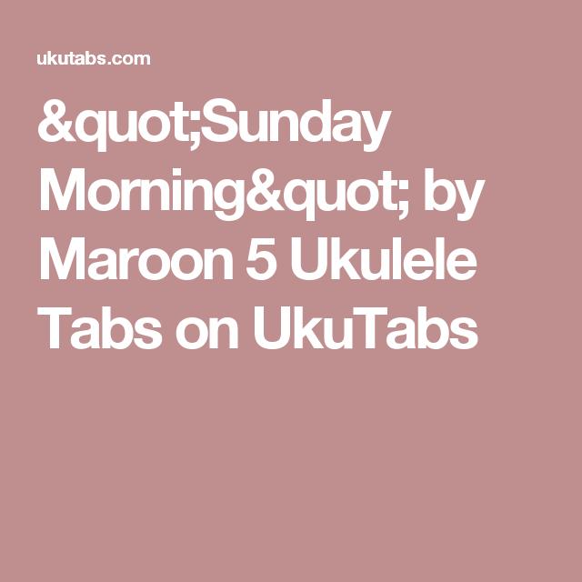 Sunday Morning By Maroon 5 Ukulele Tabs On Ukutabs Music