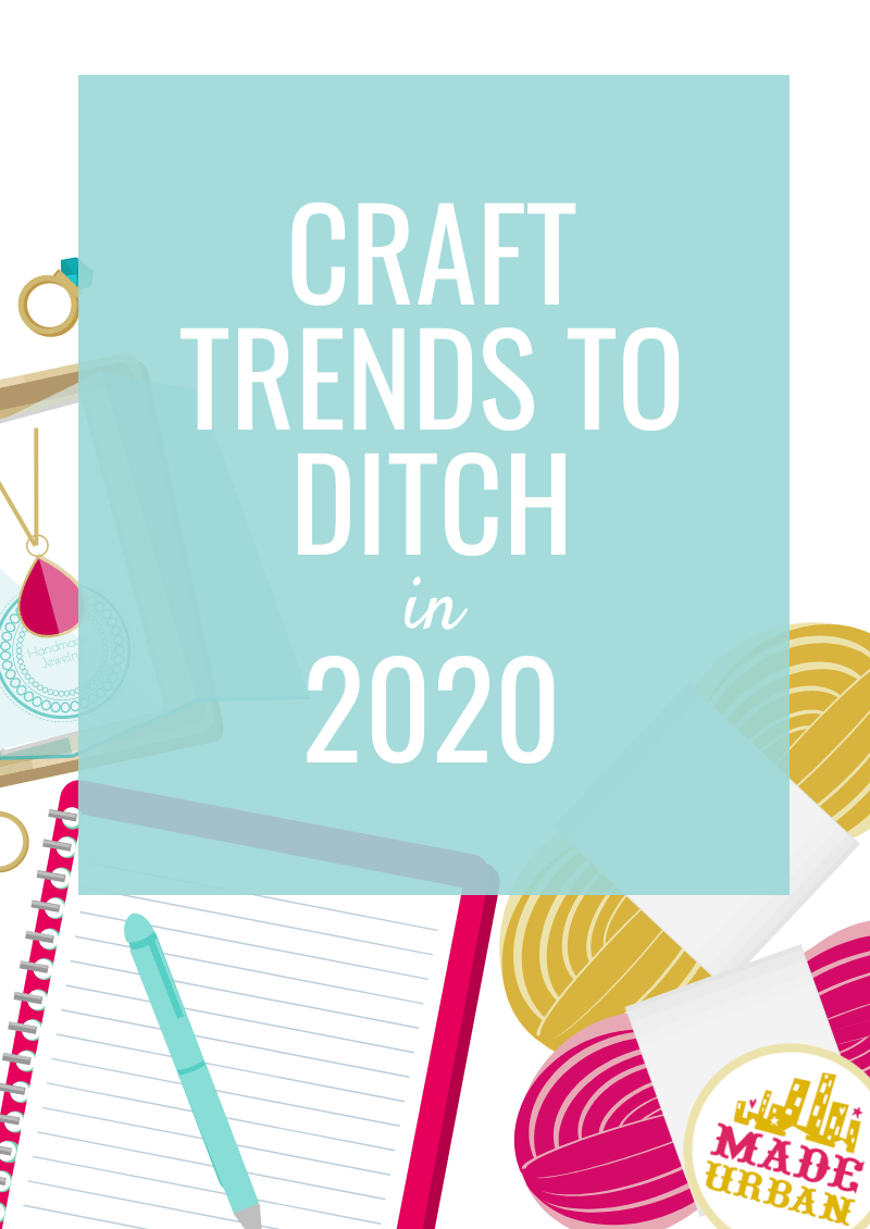 Craft Trends To Ditch In 2020 In 2020 Handmade Business Selling