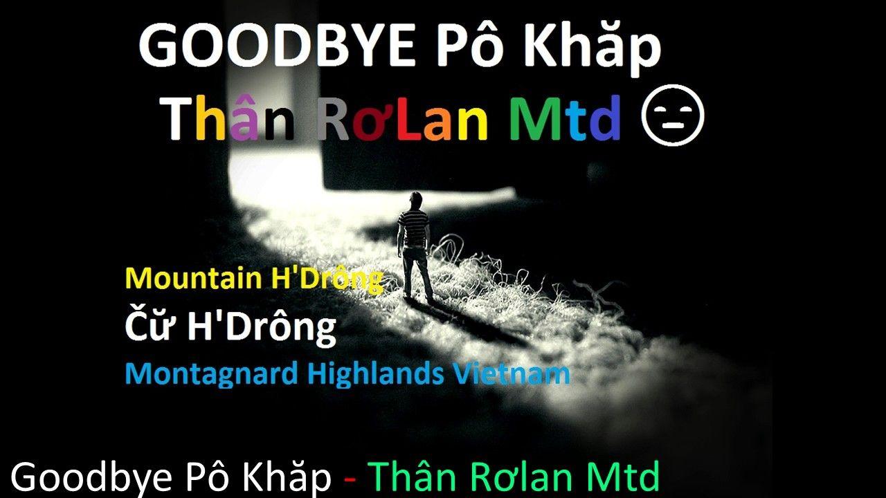 Goodbye Pô Khăp - Thân Rơlan Mtd