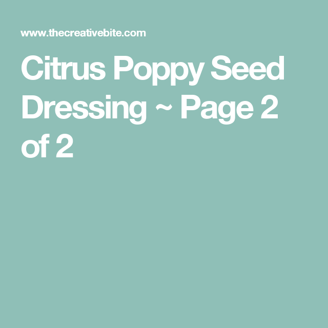 Citrus Poppy Seed Dressing ~ Page 2 of 2