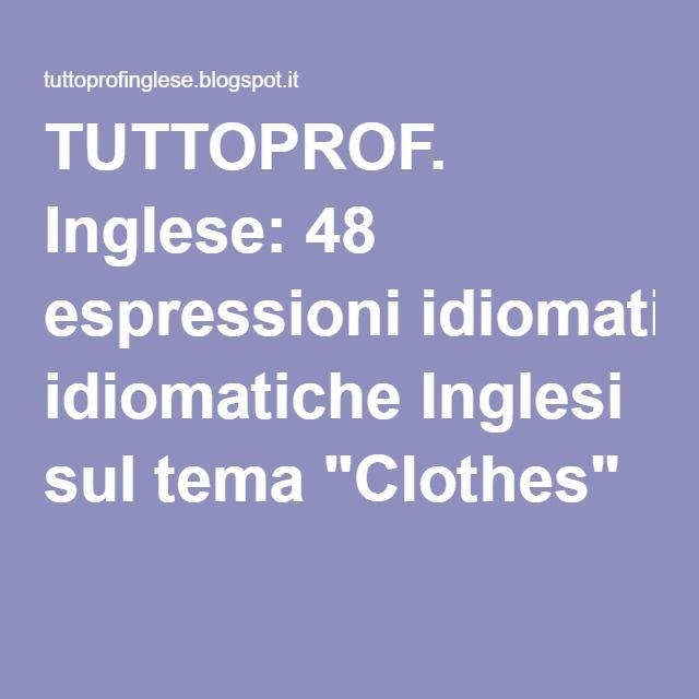 48 Espressioni Idiomatiche Inglesi Sul Tema Clothes Espressioni Inglese Idiomi