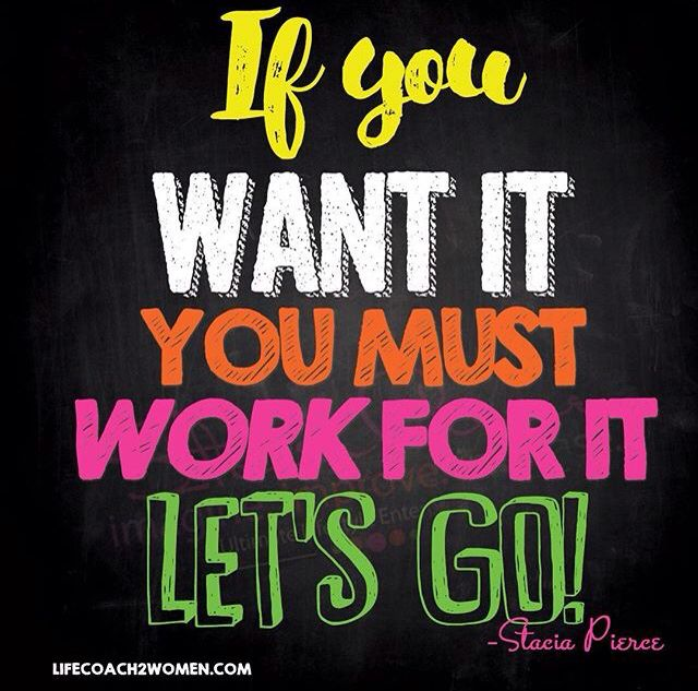 Go For It Quotes: If You Want It, You Must Work For It! Let's Go Make Big