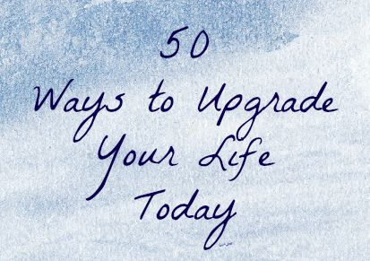 50 ways to upgrade your life today.