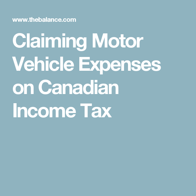 What Motor Vehicle Expenses Can You Claim On Income Tax In Canada Income Tax Motor Car Tax Prep