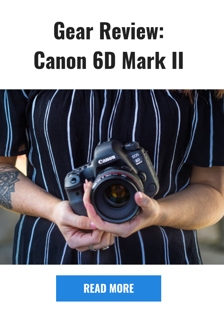Gear Review: Canon 6D Mark II | Tips and Tricks | Canon 6d