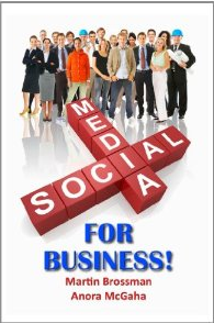 My book cover of my 2nd Social Media book with Anora McGaha designed by by Wife, Barbara.  - Martin Brossman  http://thesocialmediaforbusinessbook.com   #business http://rx4gigs.com