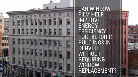 Can Window Film Help Improve Energy Efficiency For Historic