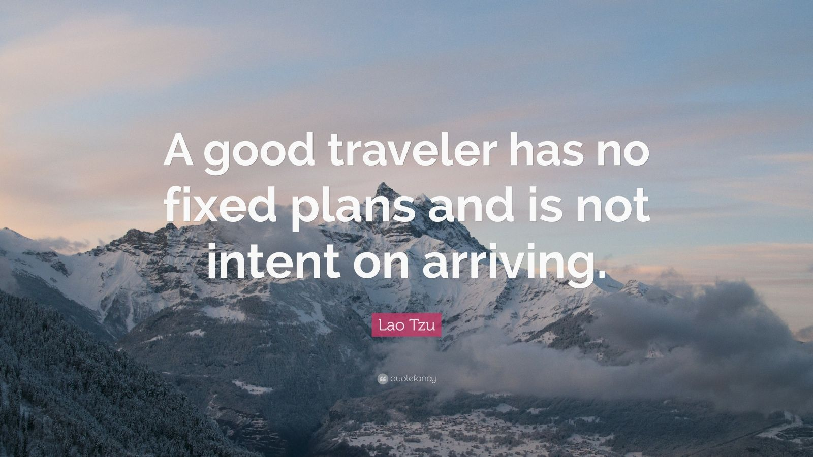 "Lao Tzu Quote ""A good traveler has no fixed plans and is"