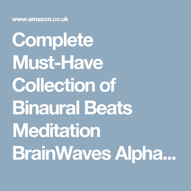 Complete Must-Have Collection of Binaural Beats Meditation