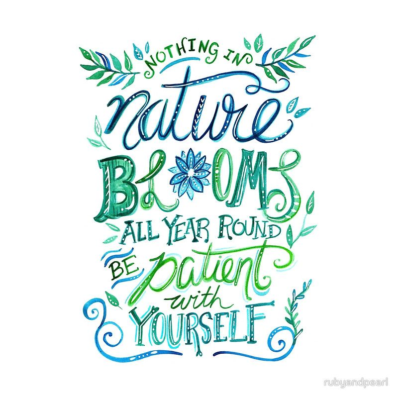 Nothing In Nature Blooms All Year Round Be Patient With Yourself Bloom Quotes Inspirational Quotes Self Love Quotes