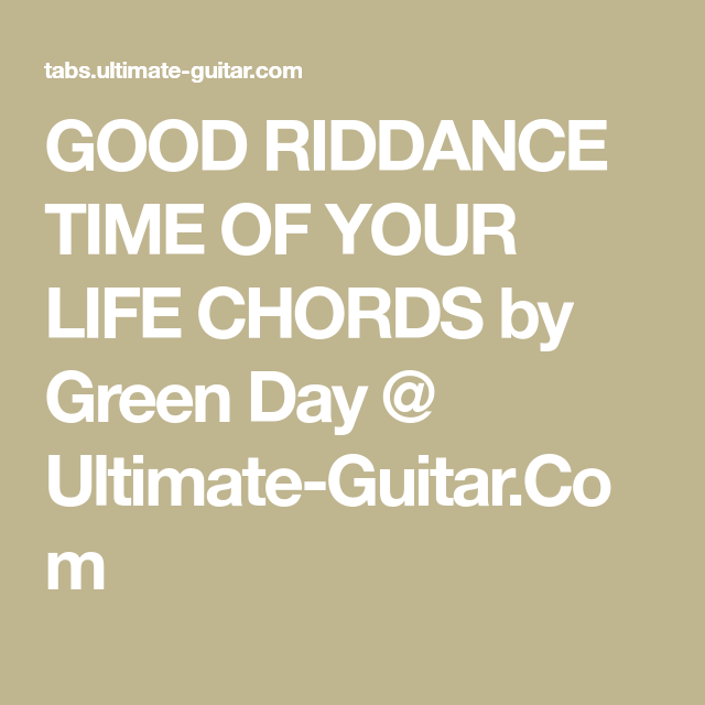 GOOD RIDDANCE TIME OF YOUR LIFE CHORDS by Green Day @ Ultimate ...