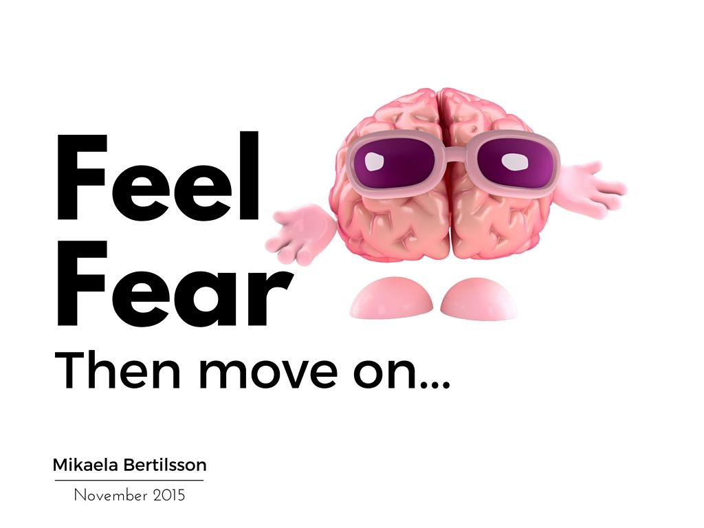 Feel Fear And Then Move On