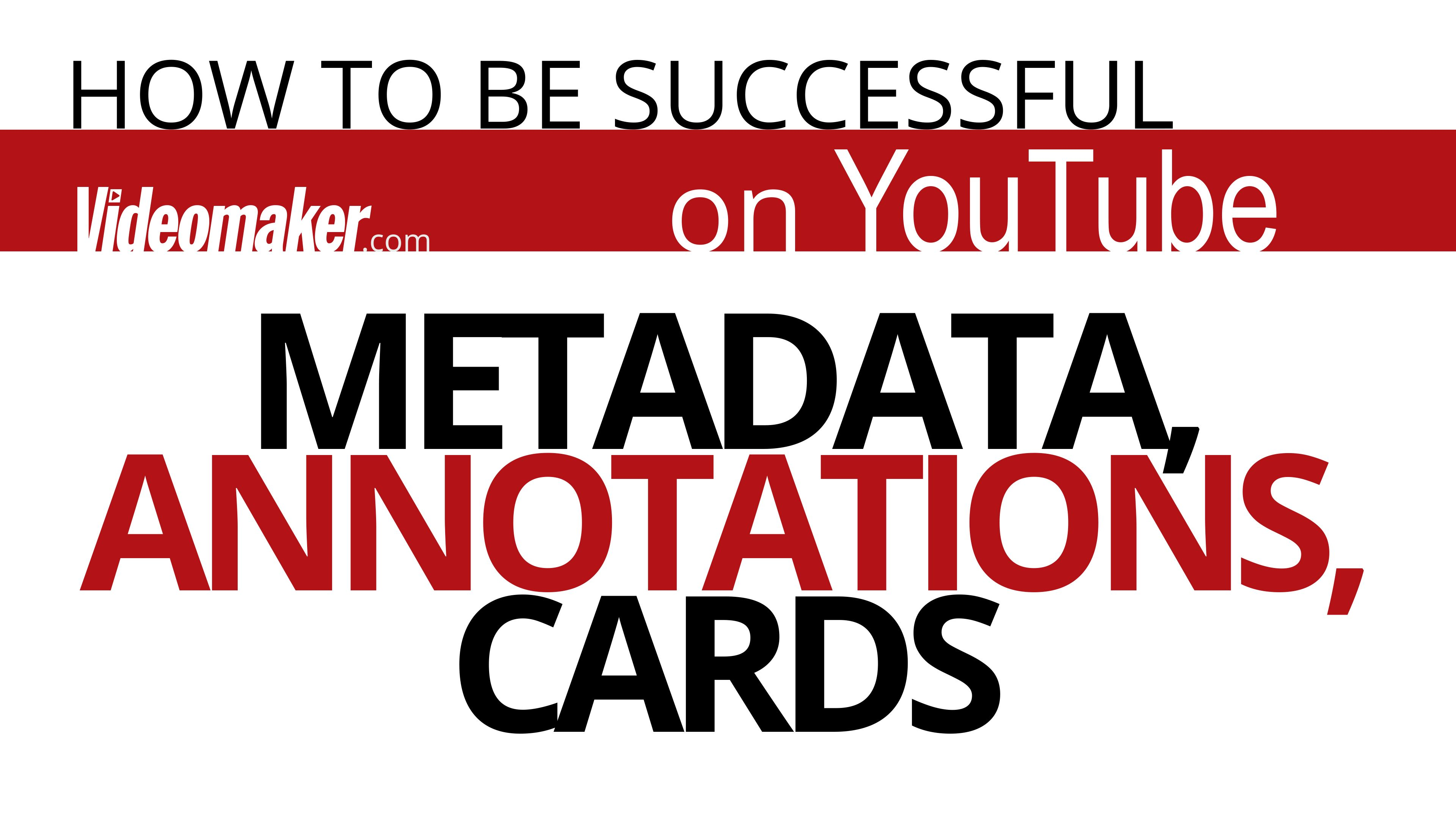 Driving traffic to your video is key to high view count. Metadata, annotations and cards are key for viewer discovery.
