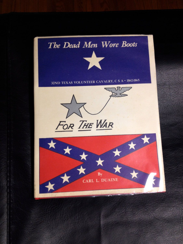 Dead Men Wore Boots 32nd Texas Cavalry Book Carl L Duaine In 2020 Civil War Books Cavalry Limited Edition Book