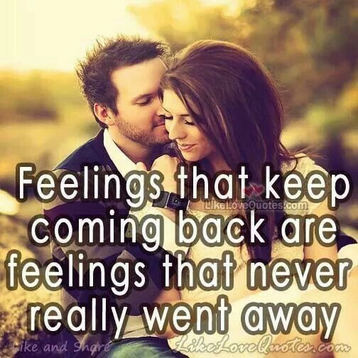 Feelings That Keep Coming Back Love Me Quotes Feelings Funny Quotes